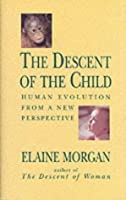 Descent of the Child: Human Evolution from a New Perspective