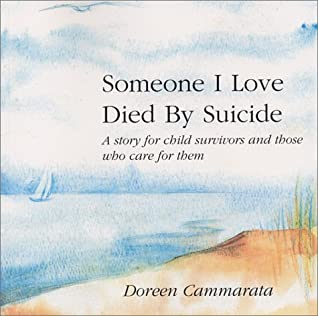 Someone I Love Died by Suicide: A Story for Child Survivors and Those Who Care for Them