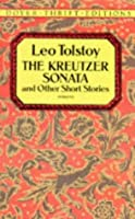 The Kreutzer Sonata and Other Short Stories