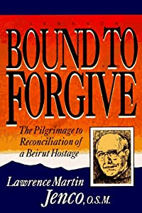 Bound to Forgive: The Pilgrimage to Reconciliation of a Beirut Hostage