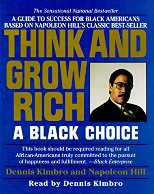 Think and Grow Rich: A Black Choice by Dennis Kimbro