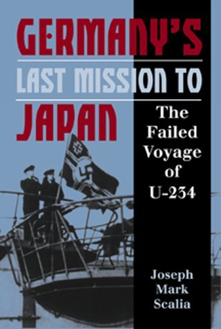 Germany's Last Mission to Japan The Failed Voyage of U-234