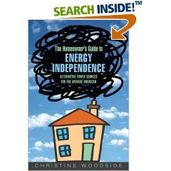 The Homeowner's Guide To Energy Independence (Alternative Power Sources For The Average American)