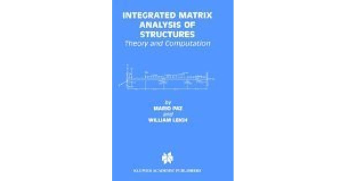 Integrated Matrix Analysis of Structures: Theory and