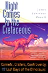 Night Comes to the Cretaceous: Comets, Craters, Controversy, and the Last Days of the Dinosaurs