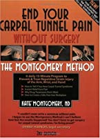 End Your Carpal Tunnel Pain Without Surgery: The Montgomery Method: A Daily 15-Minute Program to Prevent and Treat Repetitive Strain Injuries of the Upper Body-Arm, Wrist & Hand