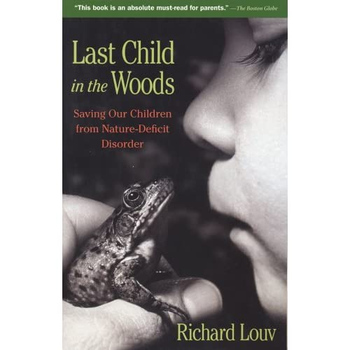 How To Protect Kids From Nature Deficit >> Last Child In The Woods Saving Our Children From Nature