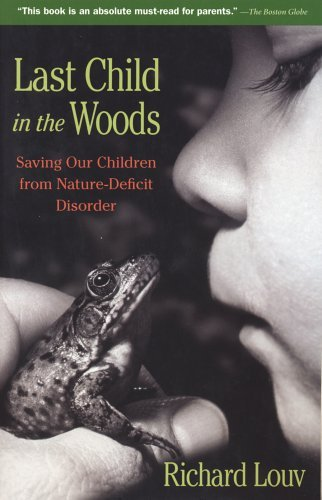 Last Child in the Woods- Saving Our Children From Nature-Deficit Disorder