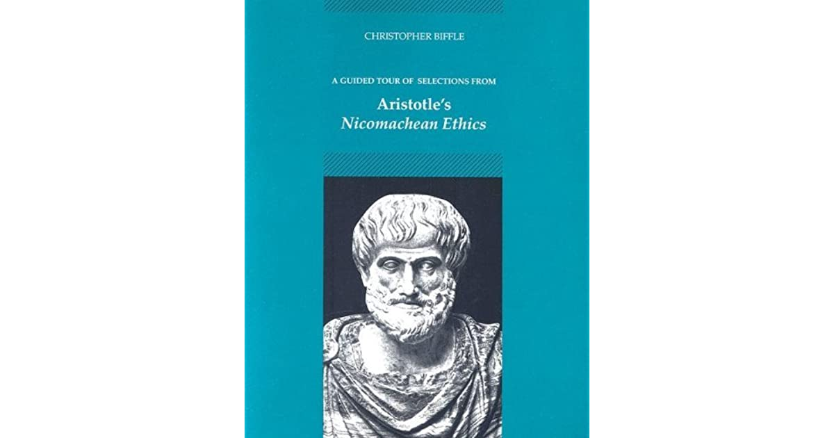 an analysis of the ethics in nichomachean ethics by aristotle Aristotle's nicomachean ethics book i ievery art and every investigation, and likewisebook i happiness cc i-iii but as there are numerous pursuits and arts and sciences, it follows that their ends are correspondingly numerous: for instance, the end of the science of medicine is health, that of.