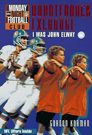 I Was John Elway: Quarterback Exchange: Book #1 (NFL Monday Night Football Club)