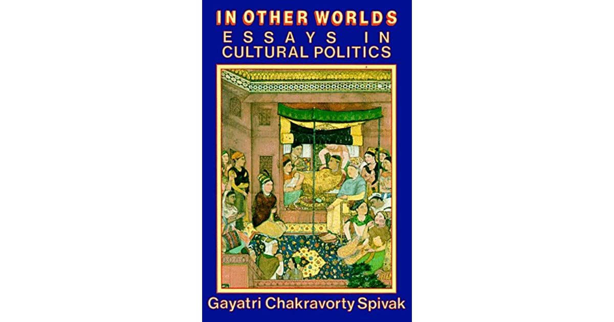 spivak in other worlds essays in cultural politics Abebookscom: in other worlds: essays in cultural politics (routledge classics) (9781138835030) by gayatri chakravorty spivak and a great selection of similar new.