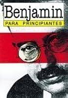 Walter Benjamin - Para Principiantes