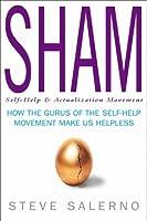Sham: How The Gurus Of The Self Help Movement Make Us Helpless