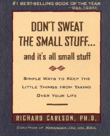 don't sweat the small stuff it's all small stuff