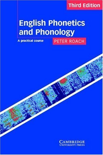 English Phonetics and Phonology-A Practical Course, 4th Edition (by Peter Roach)