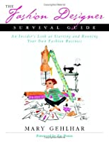 The Fashion Designer Survival Guide Start And Run Your Own Fashion Business By Mary Gehlhar