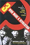 Three Who Made a Revolution: A Biographical History of Lenin, Trotsky & Stalin