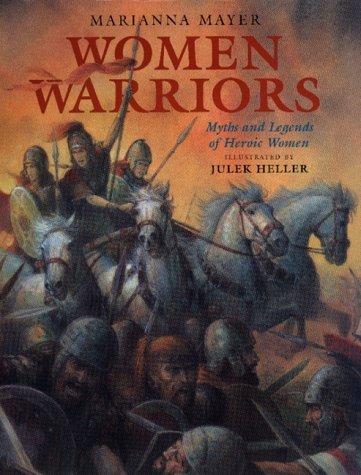Women Warriors - Myths and Legends of Heroic Women