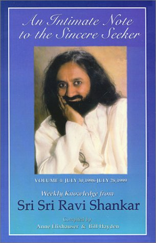An Intimate Note to the Sincere Seeker; Volume 4: July 30, 1998 to July 28, 1999: Weekly Knowledge from Sri Sri Ravi Shankar