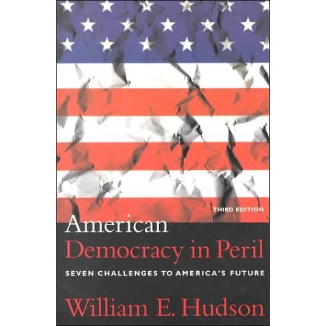 american democracy in peril hudson Critique of american democracy in peril by william hudson finally, we ignore at our peril the founders' insight that democracy requires a moral people and that faith is an important, if not indispensable, support for morality.