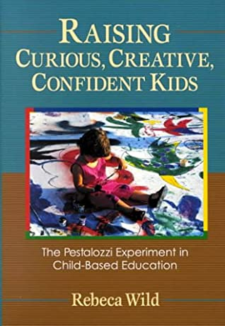 Raising Curious, Creative, Confident Kids: The Pestalozzi Experiment in Child-Based Education