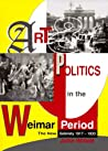 Art And Politics In The Weimar Period: The New Sobriety 1917-1933