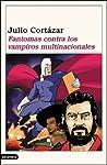 Fantomas contra los vampiros multinacionales by Julio Cortázar