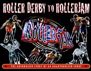 Roller Derby To Rollerjam The Authorized Story Of An Unauthorized Sport By Keith Coppage