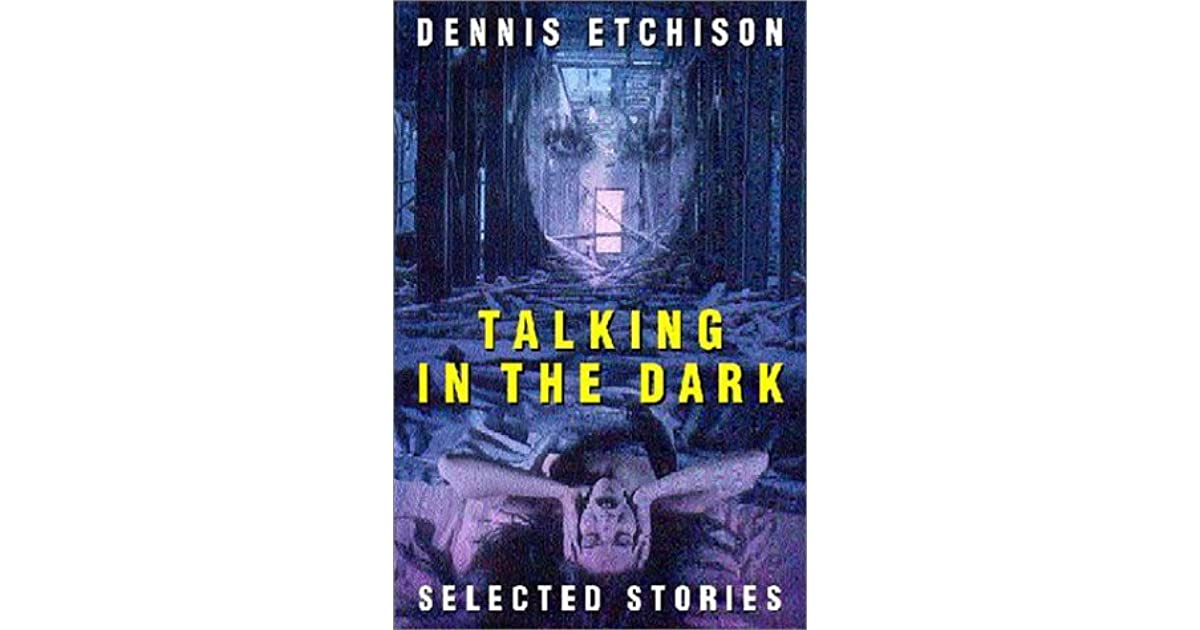 Talking In The Dark An Anthology Of The Work Of Dennis Etchison By