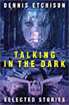 Talking in the Dark: Selected Stories