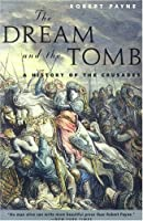 The Dream and the Tomb: A History of the Crusades