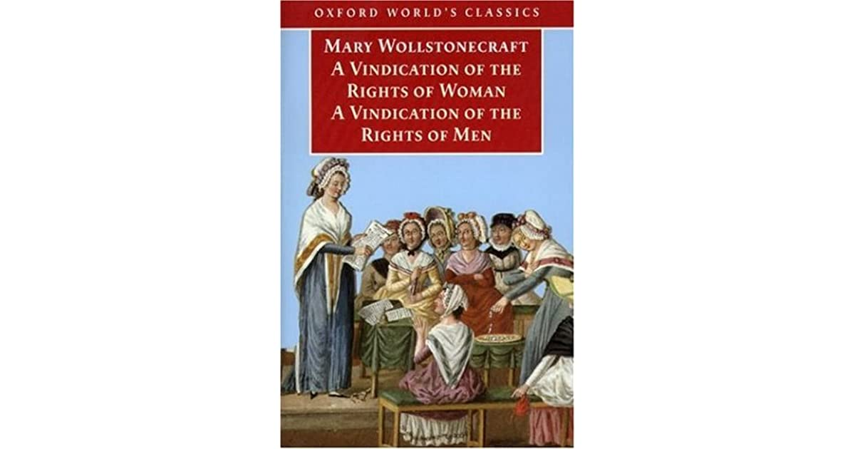 a review of throughout vindications the rights of women by wollstonecraft Vindication of the rights of man, wollstonecraft's lesser known essay, was a polemical response to edmund burke's reflections on the revolution in france, which in itself was a critical response to the political motivations behind the french revolution.