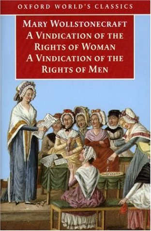A Vindication of the Rights of Men & A Vindication of the Rights of Woman & An Historical and Moral View of the French Revolution