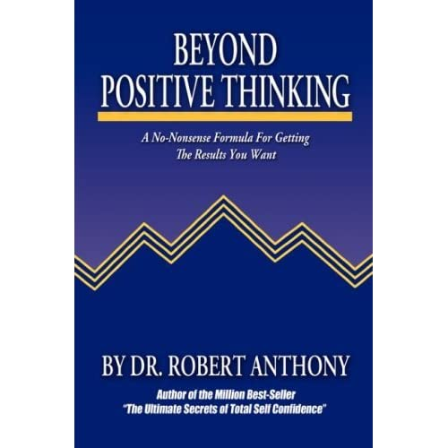 beyond positive thinking a no nonsense formula for