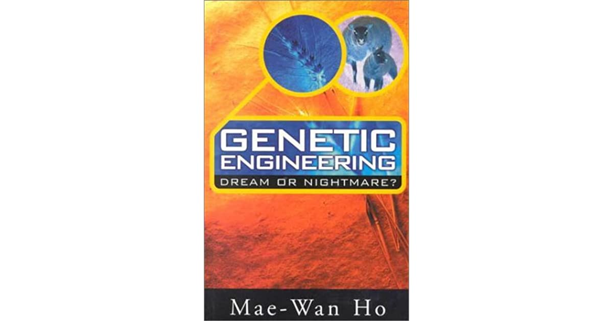 genetic engineering and a brave new Since its first publication in 1998, mae-wan ho's book , genetic engineering: dream or nightmare has been widely acknowledged as providing the most sustained and.