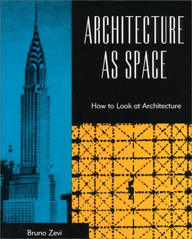 Architecture as space by bruno zevi reviews discussion for Bruno zevi saper vedere l architettura