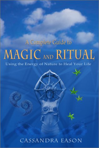 A Complete Guide to Magic and Ritual: Using the Energy of Nature to Heal Your Life