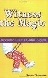 Witness the Magic Become Like a