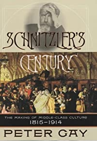 Schnitzler's Century: The Making of Middle Class Culture, 1815-1914