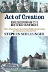 Act Of Creation by Stephen C. Schlesinger