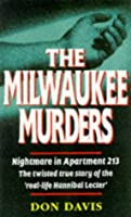 "The Milwaukee Murders: Nightmare In Apartment 213: The Twisted True Story Of The ""Real Life Hannibal Lecter"""