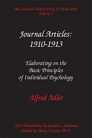 The Collected Clinical Works of Alfred Adler, Vol 3: Journal Articles: 1910-13: Elaborating on the Basic Principles of Individual Psychology