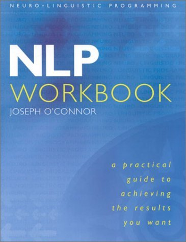 NLP-Workbook-A-Practical-Guide-to-Achieving-the-Results-You-Want