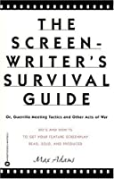The Screenwriter's Survival Guide: Or Guerilla Meeting Tactics and Other Acts of War