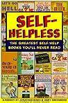Self-Helpless: The Greatest Self-Help Books You'll Never Read