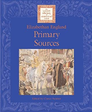 Elizabethan England: Primary Sources by Clarice Swisher
