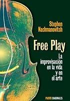 Free Play: La improvisación en la vida y en el arte