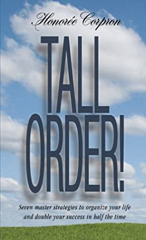 Tall Order! Seven Master Strategies to Organize Your Life and Double Your Success in Half the Time