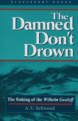 The Damned Don't Drown: The Sinking of the Wilhelm Gustloff