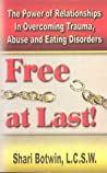 Free at Last!: The Power of Relationships in Overcoming Trauma, Abuse and Eating Disorders